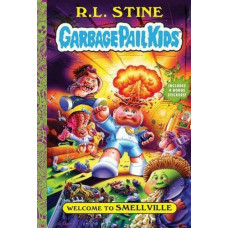 Welcome to Smellville (Garbage Pail Kids Book 1) by R. L. Stine, Jeff Zapata Hardback